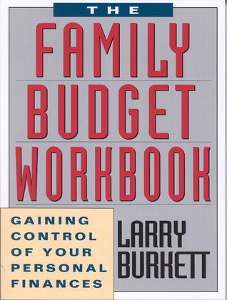 The Family Budget Workbook: Gaining Control of Your Personal Finances  by  Larry Burkett