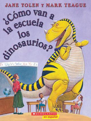 ¿Cómo van los dinosaurios a la escuela?: (Spanish language edition of How Do Dinosaurs Go to School?) Jane Yolen