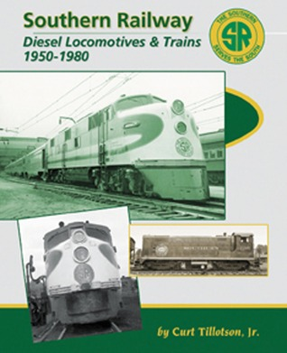 Southern Railway: Diesel Locomotives and Trains 1950-1982 Curt Tillotson