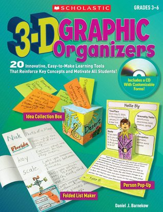 3-D Graphic Organizers: 20 Innovative, Easy-to-Make Learning Tools That Reinforce Key Concepts and Motivate All Students! Daniel Barnekow