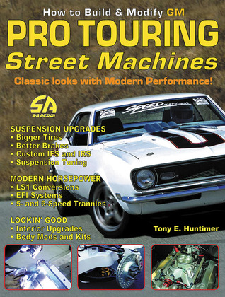 How to Build Pro-Touring GM Street Machines  by  Tony E. Huntimer