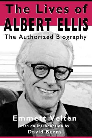 The Lives of Albert Ellis: The Authorized Biography  by  Emmett Velten