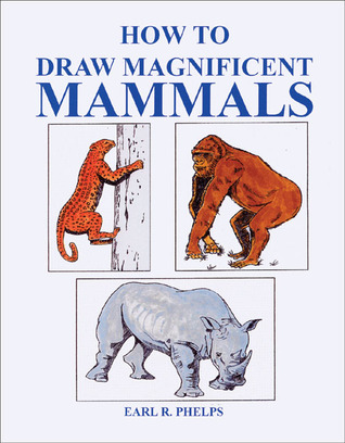How to Draw Magnificent Mammals  by  Earl R. Phelps