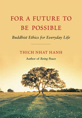 For a Future to Be Possible: Buddhist Ethics for Everyday Life  by  Thích Nhất Hạnh