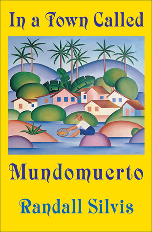 In a Town Called Mundomuerto  by  Randall Silvis