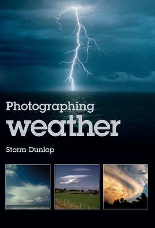Photographing Weather  by  Storm Dunlop