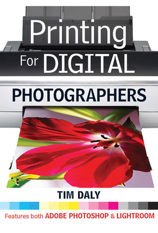 Printing for Digital Photographers  by  Tim Daly