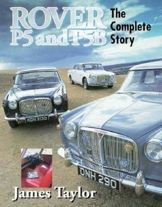 Rover P5 and P5B: The Complete Story James Taylor