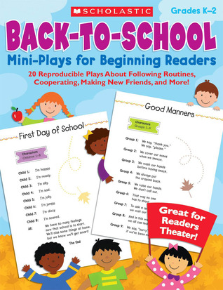 Back-to-School Mini-Plays for Beginning Readers: 20 Reproducible Plays About Following Routines, Cooperating, Making New Friends, and More!  by  Deborah Schecter