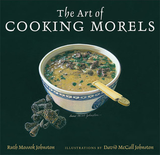 The Art of Cooking Morels Ruth Mossok Johnston