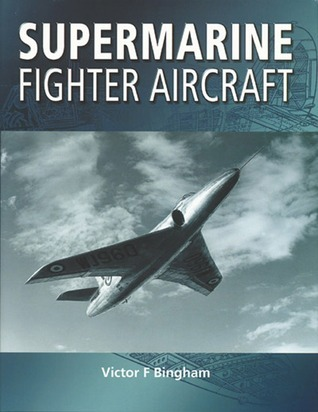 Supermarine Fighter Aircraft  by  Victor F. Bingham