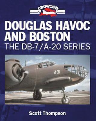 Douglas Havoc and Boston: The DB-7/A-20 Series Scott Thompson