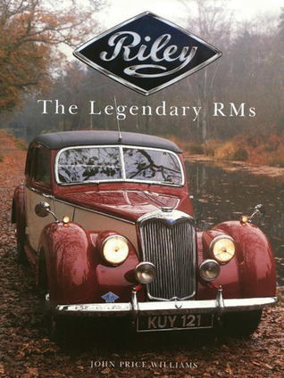 Riley: The Legendary RMs  by  John Price Williams