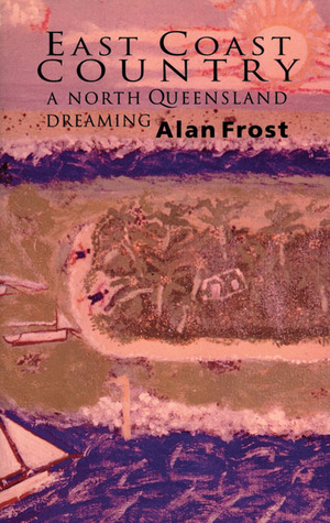 East Coast Country: A North Queensland Dreaming  by  Alan Frost