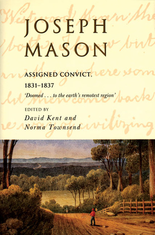 Joseph Mason: Assigned Convict, 1831-1837  by  David Kent