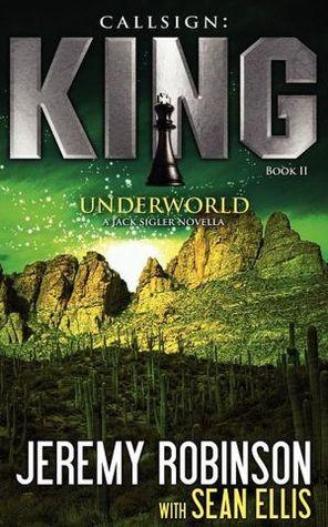 Callsign: King - Book 2 - Underworld (A Jack Sigler - Chess Team Novella) Jeremy Robinson