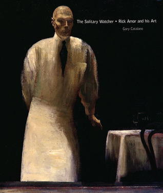 The Solitary Watcher: Rick Amor and His Art  by  Gary Catalano