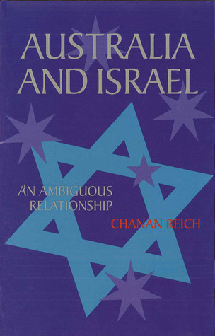 Australia and Israel: An Ambiguous Relationship  by  Chanan Reich