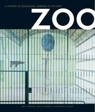 Zoo: A History of Zoological Gardens in the West  by  Eric Baratay