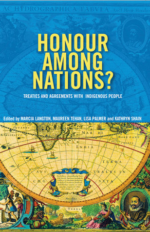 Honour Among Nations?: Treaties and Agreements with Indigenous People Kathryn Shain