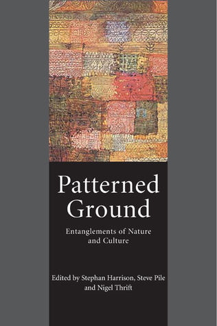 Patterned Ground: Entanglements of Nature and Culture Stephan Harrison