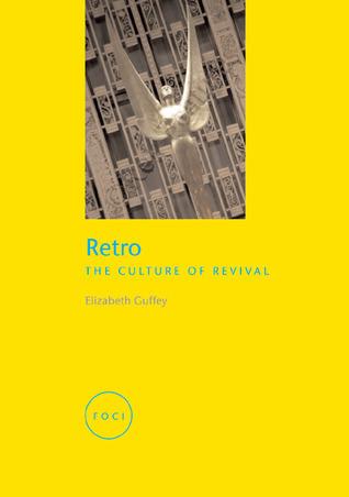 Retro: The Culture of Revival  by  Elizabeth Guffey