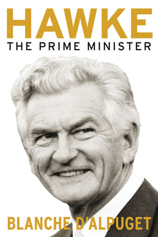 Hawke: The Prime Minister  by  Blanche Dalpuget