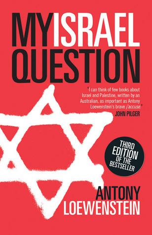 My Israel Question  by  Antony Loewenstein