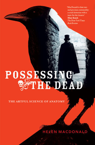 Possessing the Dead: The Artful Science of Anatomy  by  Helen  Macdonald
