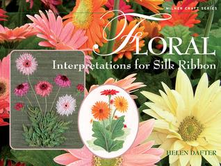 Floral Interpretations for Silk Ribbon Helen Dafter