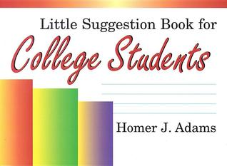 Little Suggestion Book for College Students Homer J. Adams