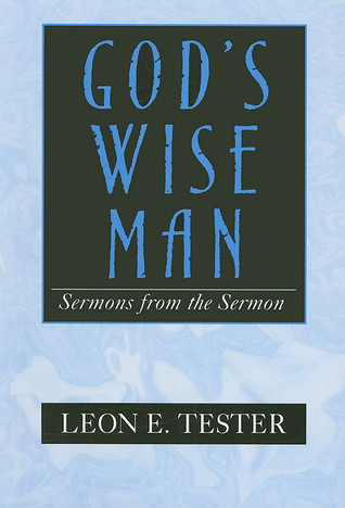 Gods Wise Man: Sermons from the Sermon  by  Leon E Tester