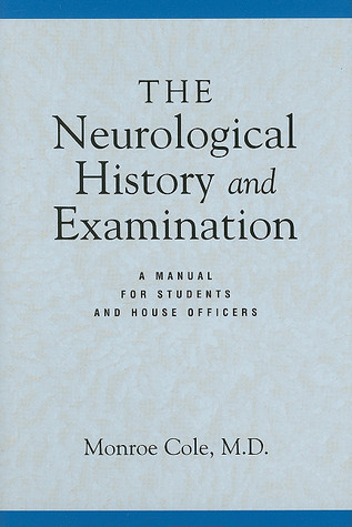 The Neurological History and Examination: A Manual for Students and House Officers Monroe Cole