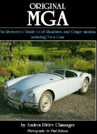 Original MGA: Restorers Guide to 60 MKII Deluxe Roadster Anders Ditlev Clausager