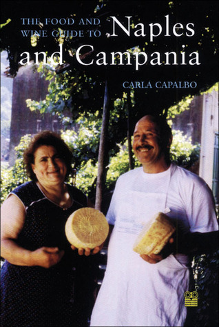 The Food and Wine Guide to Naples and Campania  by  Carla Capalbo