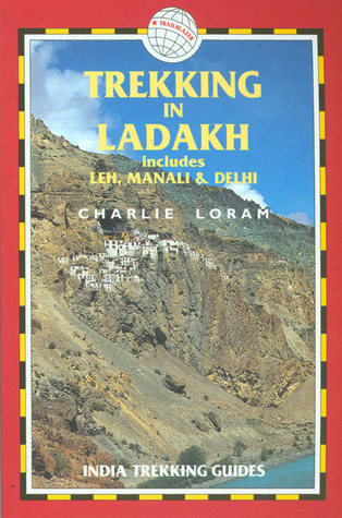 Trekking in Ladakh, 2nd: India Trekking Guides  by  Charlie Loram