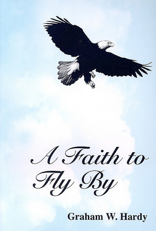 A Faith to Fly  by  by Graham W Hardy