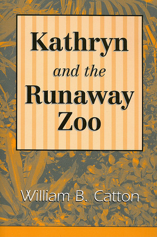 Kathryn and the Runaway Zoo  by  William B. Catton