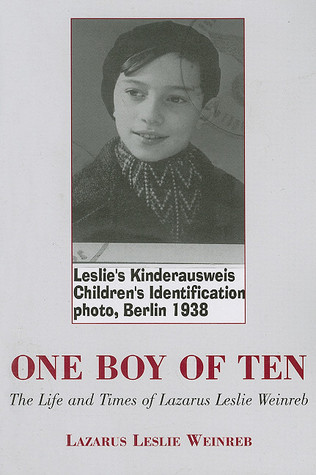 One Boy of Ten: The Life and Times of Lazarus Leslie Weinreb Lazarus Leslie Weinreb