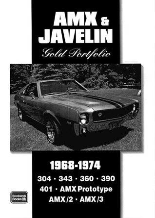 AMX and Javelin Gold Portfolio, 1968-1974 (Brooklands Road Test Books Series)  by  R. Clarke