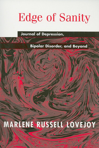 Edge of Sanity: Journal of Depression, Bipolar Disorder, and Beyond Marlene Russell Lovejoy