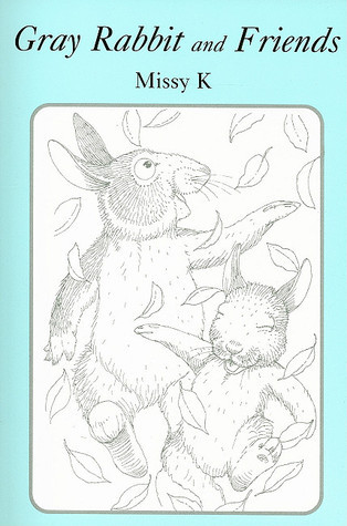 Gray Rabbit and Friends  by  Missy K