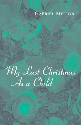 My Last Christmas as a Child Gabriel Melton
