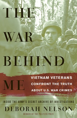 The War Behind Me: Vietnam Veterans Confront the Truth about U.S. War Crimes  by  Deborah  Nelson