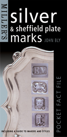 Millers: Silver & Sheffield Plate Marks: Pocket Fact File  by  John Bly
