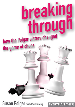 Breaking Through: How the Polgar Sisters Changed the Game of Chess Susan Polgar