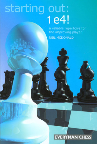 Starting Out: 1e4: A Reliable Repertoire for the Opening Player Neil McDonald