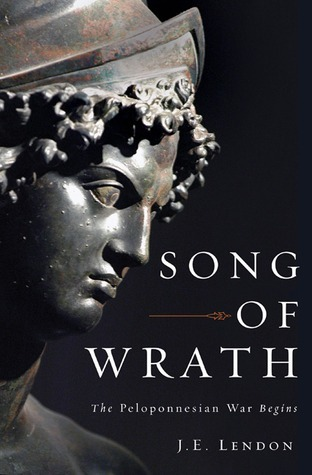 Song of Wrath: The Peloponnesian War Begins  by  J.E. Lendon