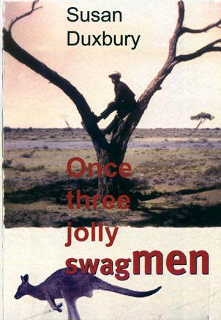 Once Three Jolly Swagmen  by  Susan Duxbury