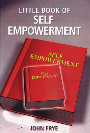 Little Book Of Self Empowerment John Frye